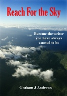 Reach For the Sky - Become the writer you have always wanted to be, by Graham Andrews, best-selling author in the Geelong area of Victoria