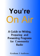 You're On Air - A Guide to Writing, Preparing and Presenting Programs for Community Radio, by Graham Andrews
