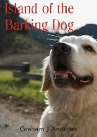 Island of the Barking Dog, by Graham Andrews, best selling author in the Geelong area of Victoria