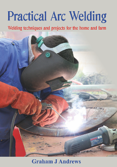 Practical Arc Welding - Welding techniques and projects for the home and farm by Graham Andrews, best-selling author in the Geelong area of Victoria